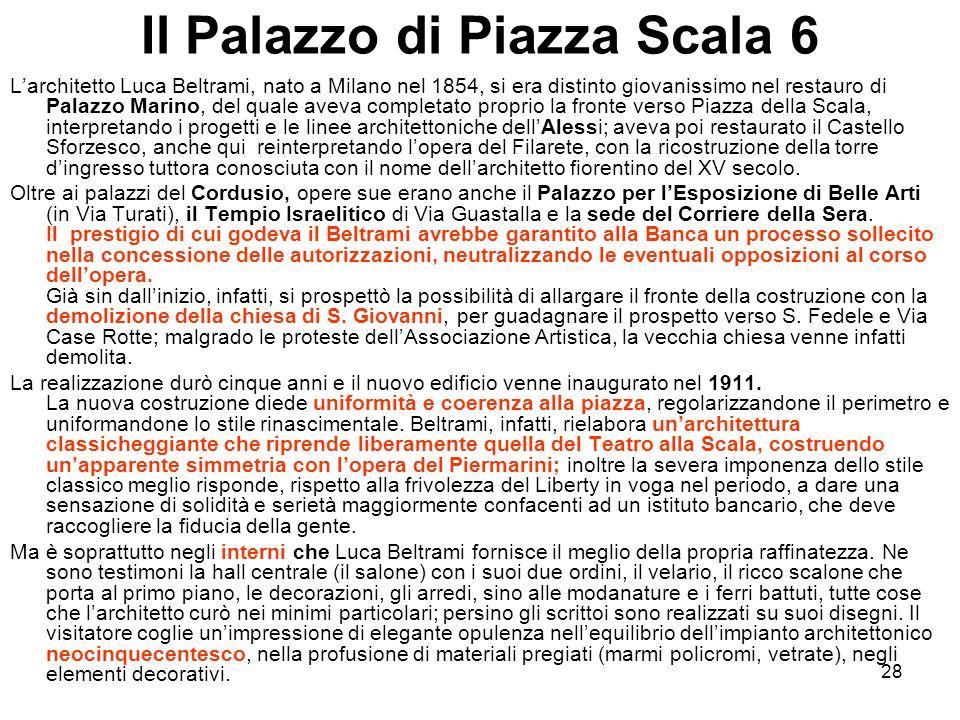 28 Il Palazzo di Piazza Scala 6 Larchitetto Luca Beltrami, nato a Milano nel 1854, si era distinto giovanissimo nel restauro di Palazzo Marino, del qu
