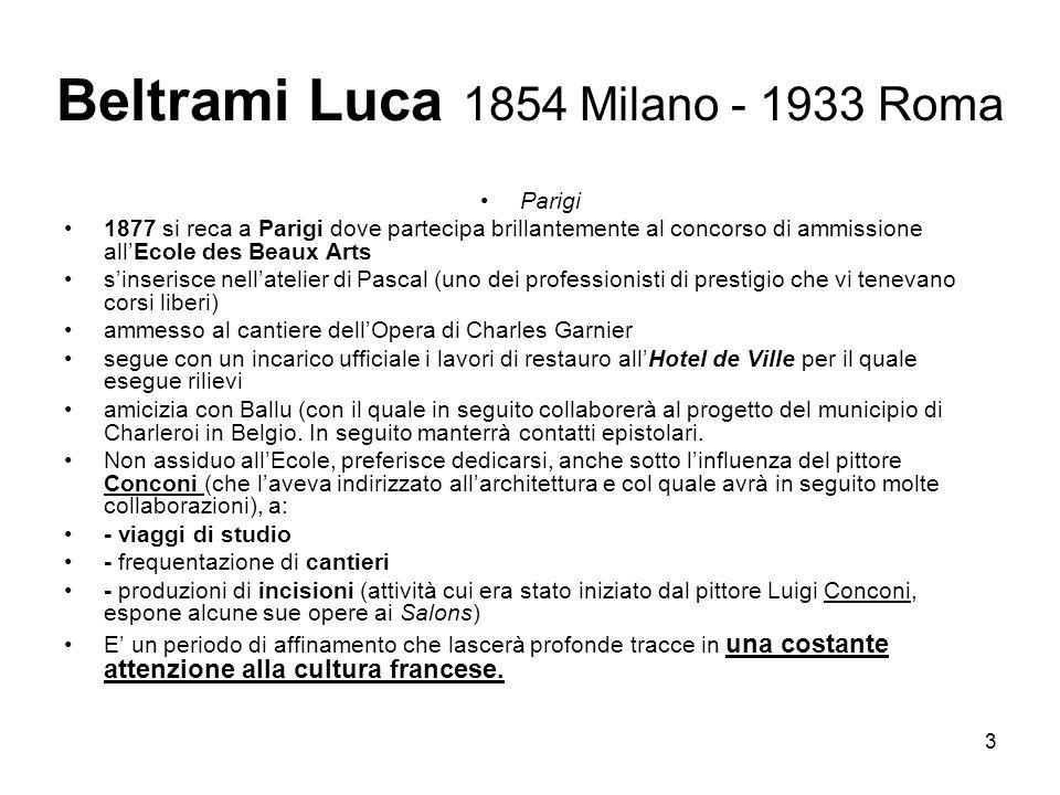 4 Beltrami Luca 1854 Milano - 1933 Roma Dalla Francia invia a Milano alcuni suoi elaborati per partecipare al concorso per linsegnamento del disegno e del rilievo architettonico presso lAccademia di Brera: risultando vincitore.
