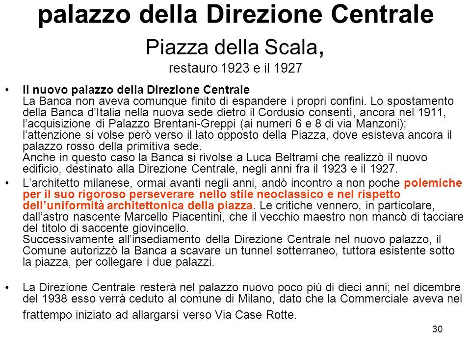 30 palazzo della Direzione Centrale Piazza della Scala, restauro 1923 e il 1927 Il nuovo palazzo della Direzione Centrale La Banca non aveva comunque