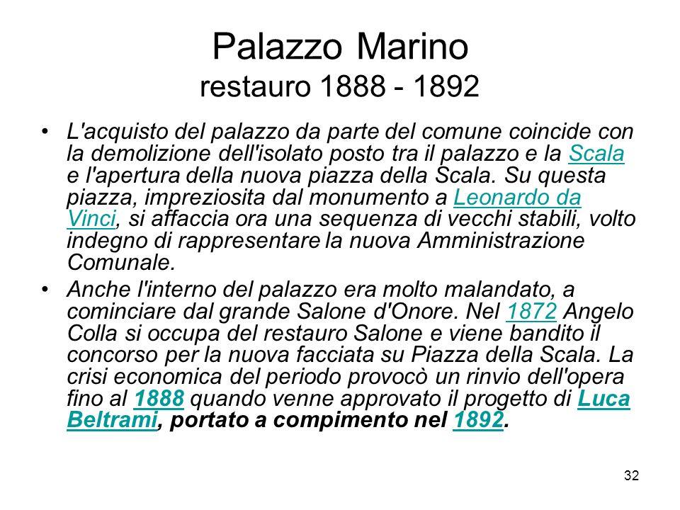 32 Palazzo Marino restauro 1888 - 1892 L'acquisto del palazzo da parte del comune coincide con la demolizione dell'isolato posto tra il palazzo e la S