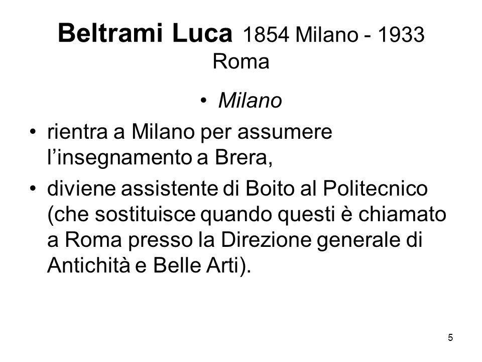 26 Beltrami Luca 1854 Milano - 1933 Roma - (...) larchitettura non si esaurisce certamente nelle forme intese come immagine, ma è ununità costruttiva nella quali gli aspetti (...) non sono scindibili da quelli.