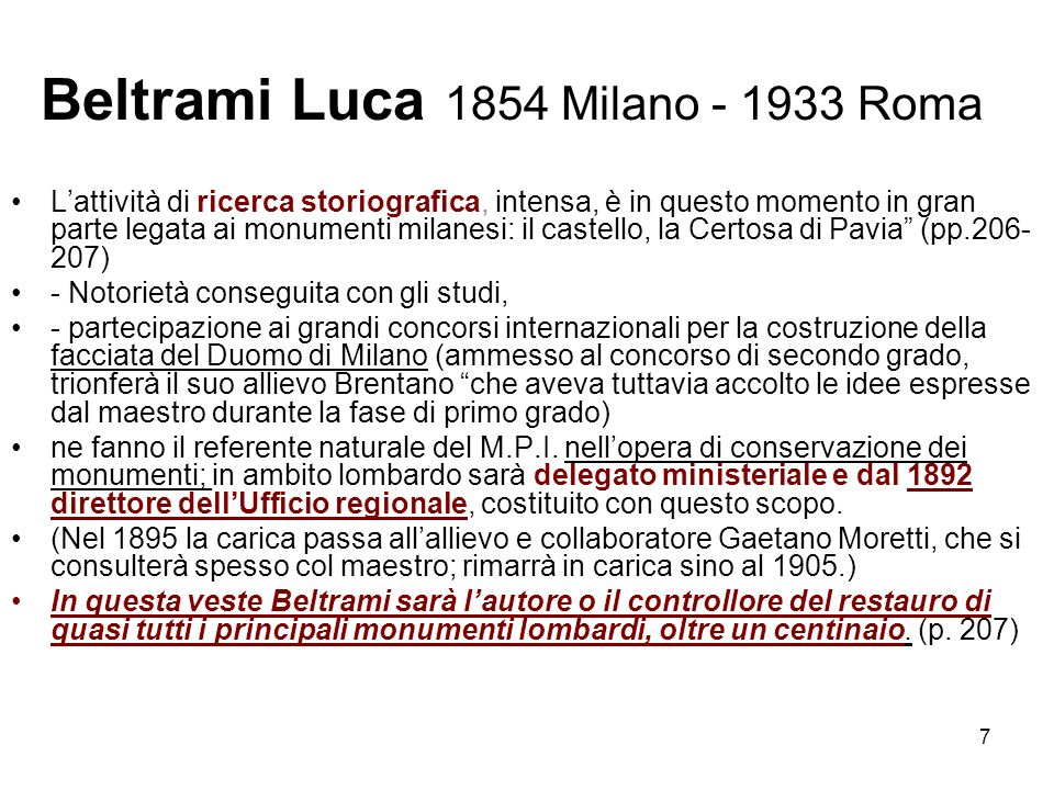 7 Beltrami Luca 1854 Milano - 1933 Roma Lattività di ricerca storiografica, intensa, è in questo momento in gran parte legata ai monumenti milanesi: i