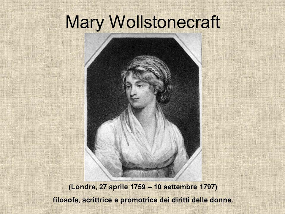 Mary Wollstonecraft (Londra, 27 aprile 1759 – 10 settembre 1797) filosofa, scrittrice e promotrice dei diritti delle donne.
