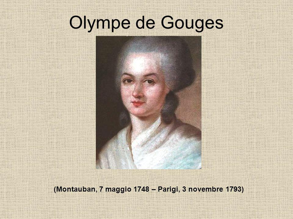 Olympe de Gouges (Montauban, 7 maggio 1748 – Parigi, 3 novembre 1793)