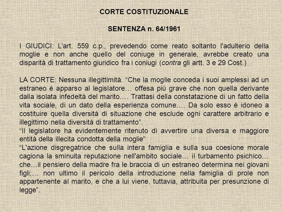 CORTE COSTITUZIONALE SENTENZA n. 64/1961 I GIUDICI: Lart. 559 c.p., prevedendo come reato soltanto l'adulterio della moglie e non anche quello del con