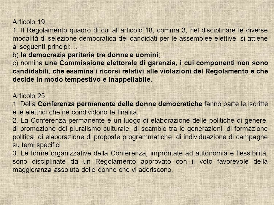 Articolo 19… 1. Il Regolamento quadro di cui allarticolo 18, comma 3, nel disciplinare le diverse modalità di selezione democratica dei candidati per