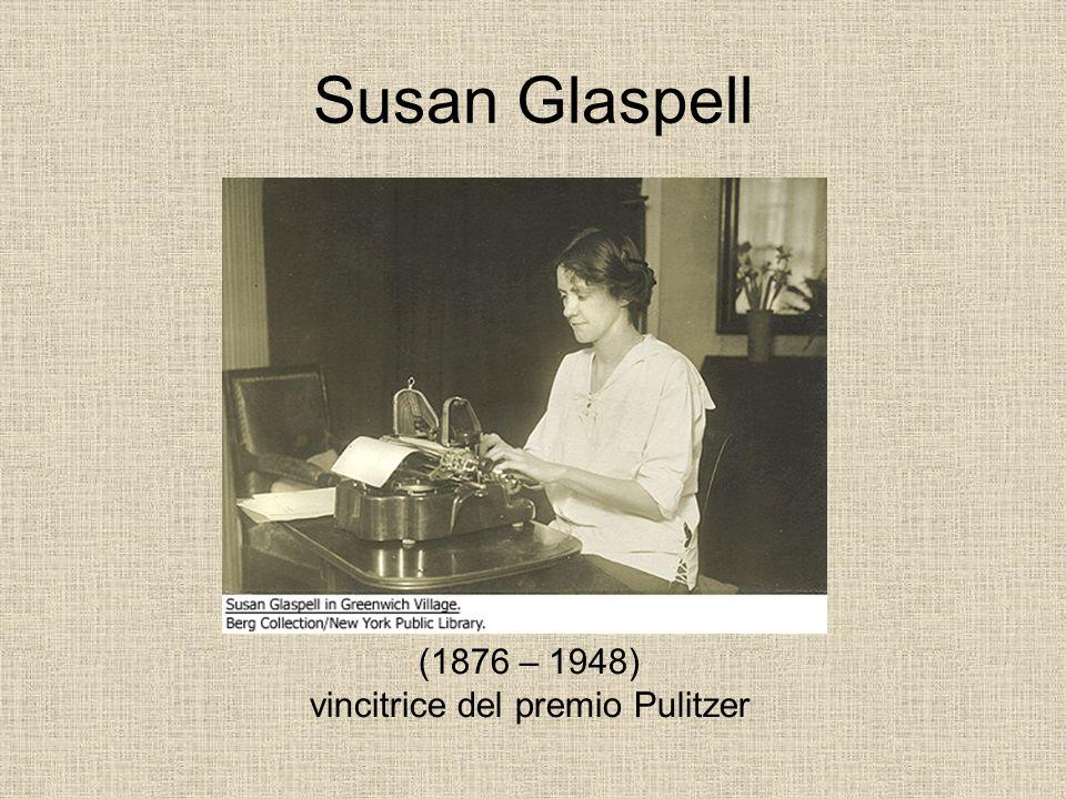 Susan Glaspell (1876 – 1948) vincitrice del premio Pulitzer