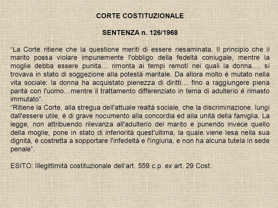 CORTE COSTITUZIONALE SENTENZA n. 126/1968 La Corte ritiene che la questione meriti di essere riesaminata. Il principio che il marito possa violare imp