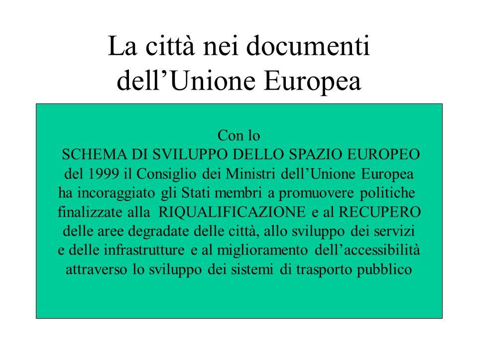 La città nei documenti dellUnione Europea Con lo SCHEMA DI SVILUPPO DELLO SPAZIO EUROPEO del 1999 il Consiglio dei Ministri dellUnione Europea ha inco