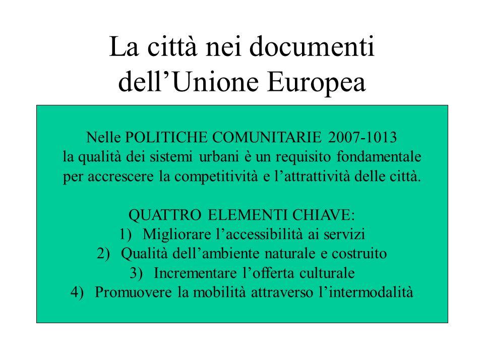 La città nei documenti dellUnione Europea Nelle POLITICHE COMUNITARIE 2007-1013 la qualità dei sistemi urbani è un requisito fondamentale per accresce