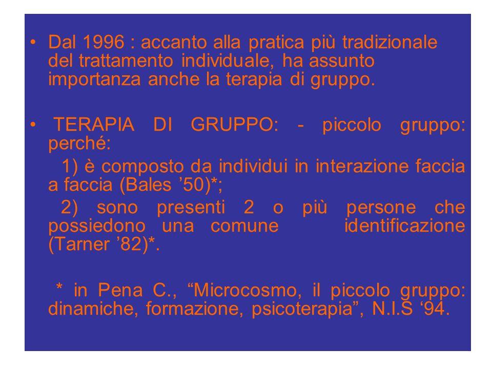 Dal 1996 : accanto alla pratica più tradizionale del trattamento individuale, ha assunto importanza anche la terapia di gruppo.