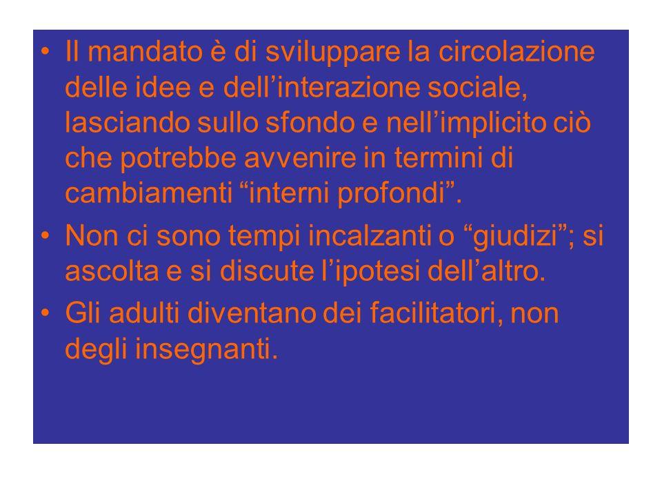 Il mandato è di sviluppare la circolazione delle idee e dellinterazione sociale, lasciando sullo sfondo e nellimplicito ciò che potrebbe avvenire in termini di cambiamenti interni profondi.