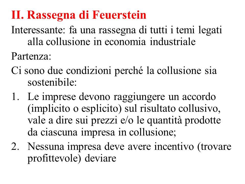 II. Rassegna di Feuerstein Interessante: fa una rassegna di tutti i temi legati alla collusione in economia industriale Partenza: Ci sono due condizio