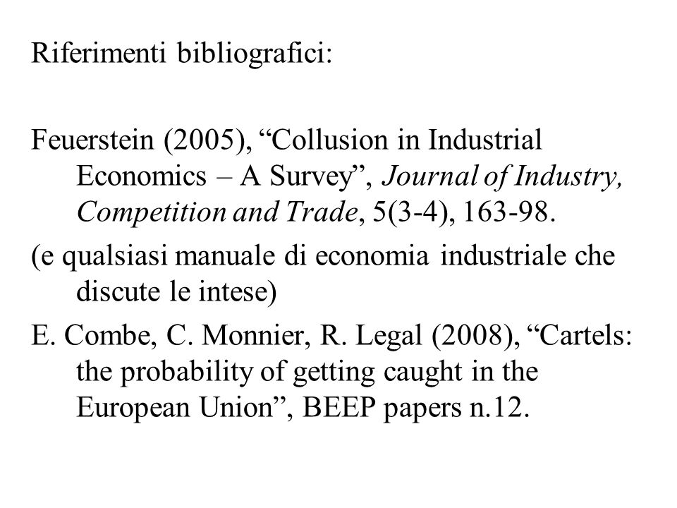 Riferimenti bibliografici: Feuerstein (2005), Collusion in Industrial Economics – A Survey, Journal of Industry, Competition and Trade, 5(3-4), 163-98