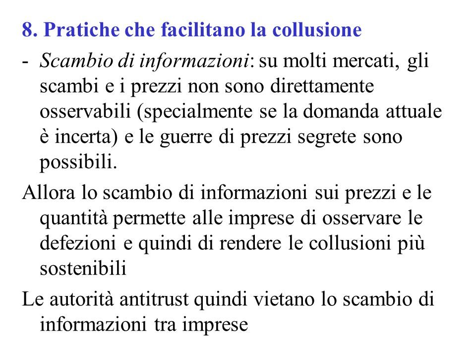 8. Pratiche che facilitano la collusione -Scambio di informazioni: su molti mercati, gli scambi e i prezzi non sono direttamente osservabili (specialm