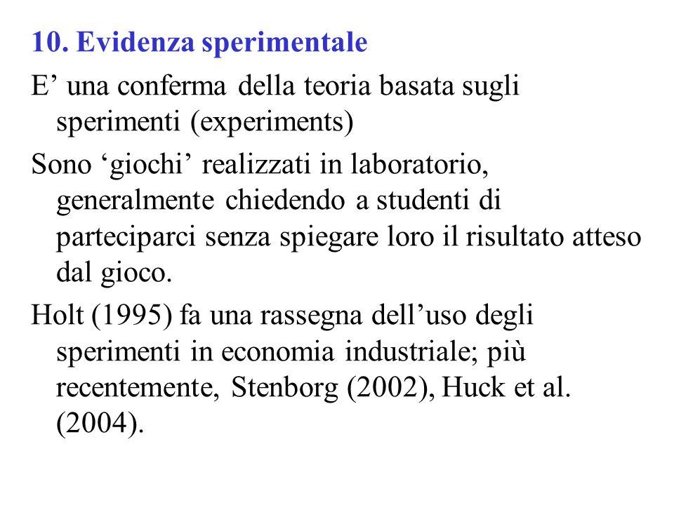 10. Evidenza sperimentale E una conferma della teoria basata sugli sperimenti (experiments) Sono giochi realizzati in laboratorio, generalmente chiede