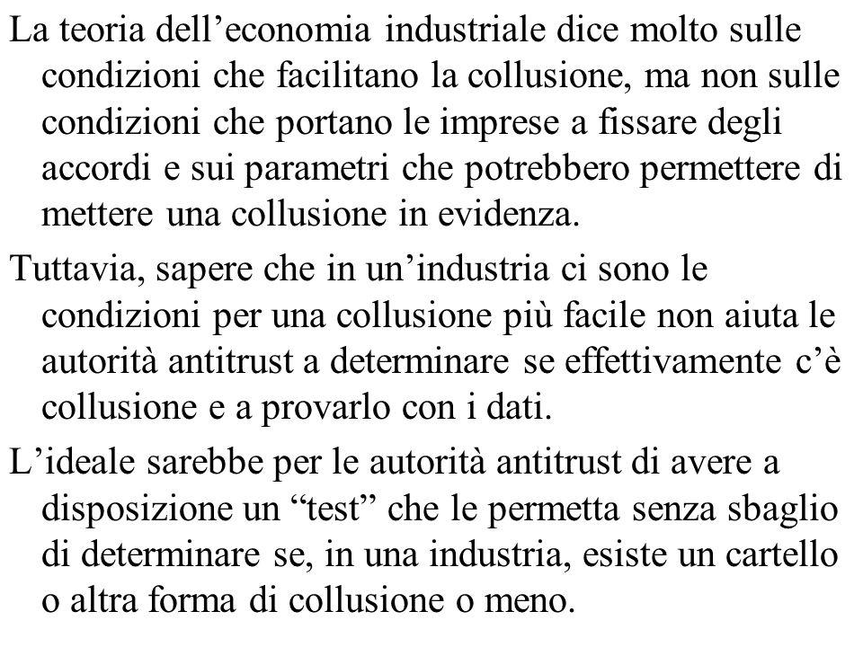 La teoria delleconomia industriale dice molto sulle condizioni che facilitano la collusione, ma non sulle condizioni che portano le imprese a fissare
