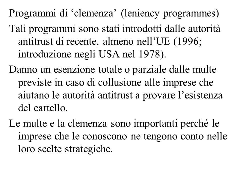 Programmi di clemenza (leniency programmes) Tali programmi sono stati introdotti dalle autorità antitrust di recente, almeno nellUE (1996; introduzion