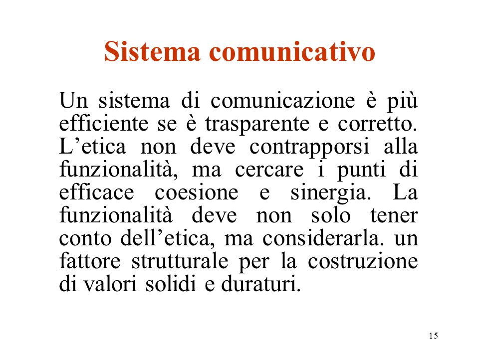 15 Sistema comunicativo Un sistema di comunicazione è più efficiente se è trasparente e corretto. Letica non deve contrapporsi alla funzionalità, ma c