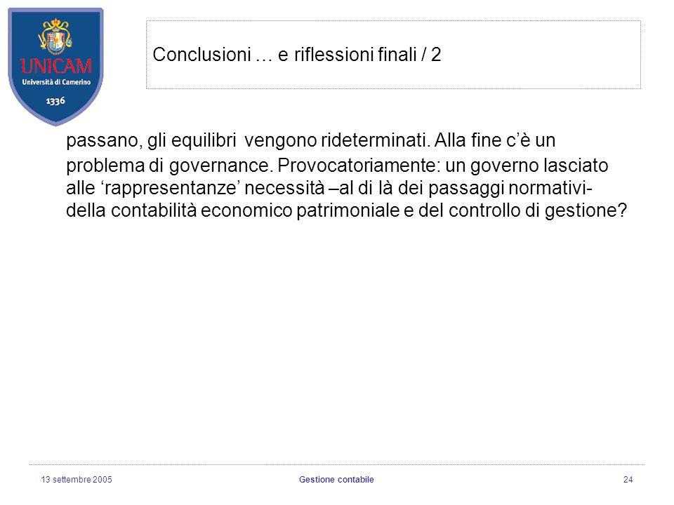 13 settembre 2005Gestione contabile24 Conclusioni … e riflessioni finali / 2 passano, gli equilibri vengono rideterminati.