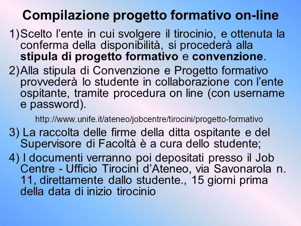 Compilazione progetto formativo on-line 1)Scelto lente in cui svolgere il tirocinio, e ottenuta la conferma della disponibilità, si procederà alla sti