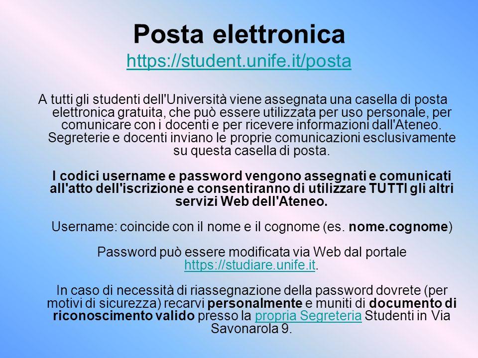 Posta elettronica https://student.unife.it/posta https://student.unife.it/posta A tutti gli studenti dell'Università viene assegnata una casella di po