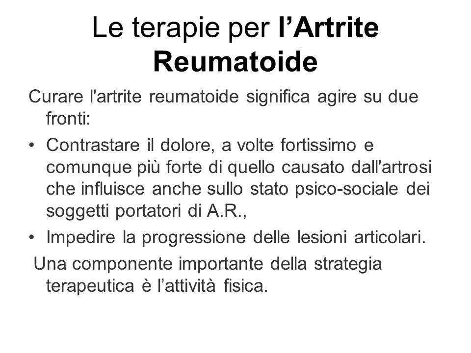 Le terapie per lArtrite Reumatoide Curare l'artrite reumatoide significa agire su due fronti: Contrastare il dolore, a volte fortissimo e comunque più
