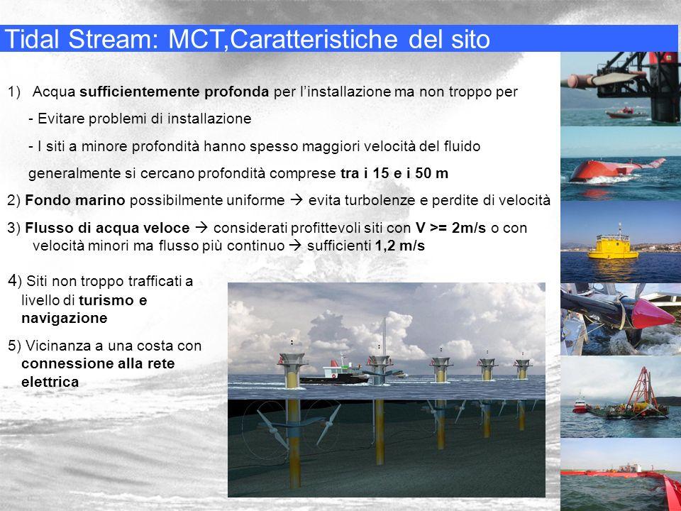 Tidal Stream: MCT,Caratteristiche del sito 1)Acqua sufficientemente profonda per linstallazione ma non troppo per - Evitare problemi di installazione