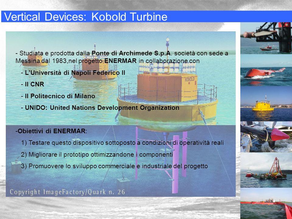 Vertical Devices: Kobold Turbine - Studiata e prodotta dalla Ponte di Archimede S.p.A. società con sede a Messina dal 1983,nel progetto ENERMAR in col