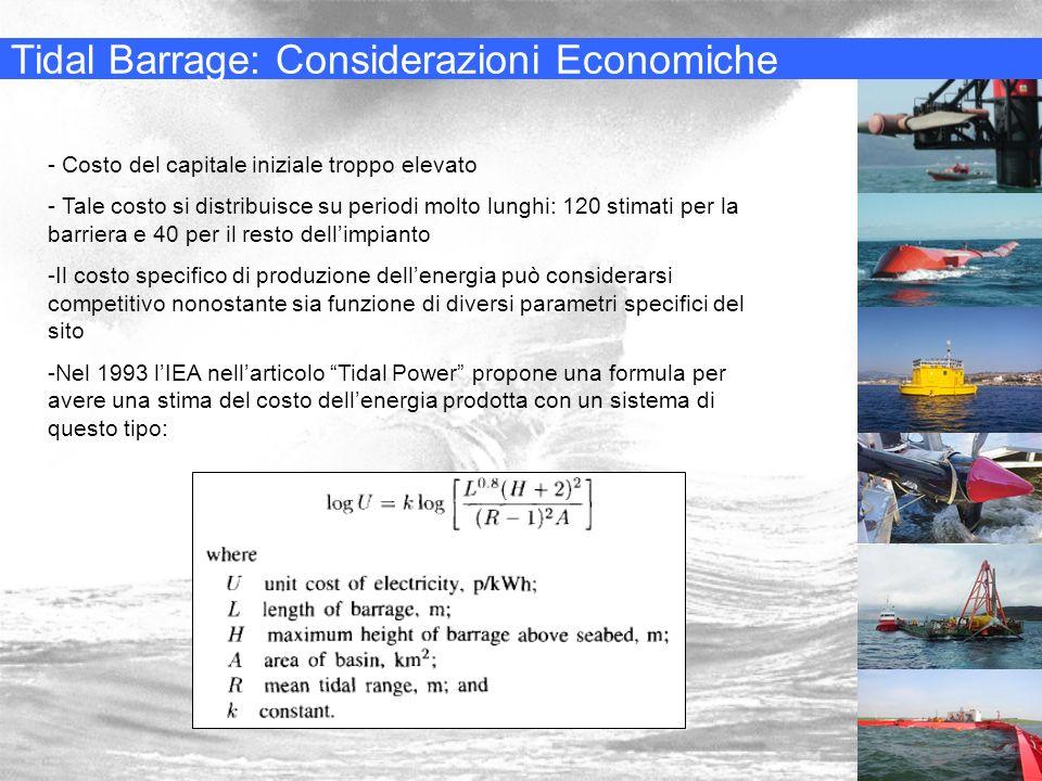 Tidal Barrage: Considerazioni Economiche - Costo del capitale iniziale troppo elevato - Tale costo si distribuisce su periodi molto lunghi: 120 stimat