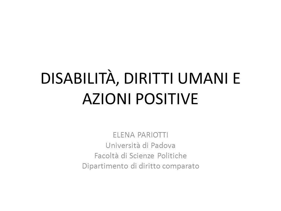 DISABILITÀ, DIRITTI UMANI E AZIONI POSITIVE ELENA PARIOTTI Università di Padova Facoltà di Scienze Politiche Dipartimento di diritto comparato
