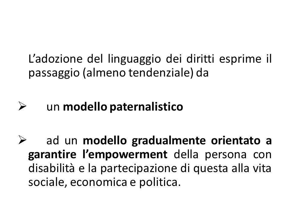 Ladozione del linguaggio dei diritti esprime il passaggio (almeno tendenziale) da un modello paternalistico ad un modello gradualmente orientato a gar