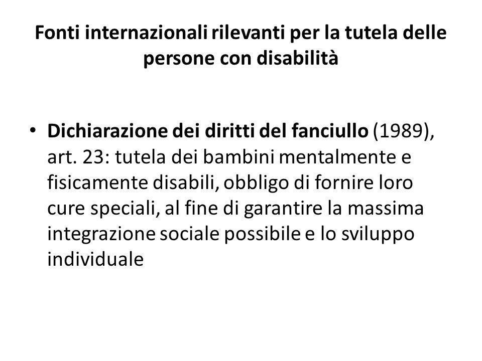 Fonti internazionali rilevanti per la tutela delle persone con disabilità Dichiarazione dei diritti del fanciullo (1989), art. 23: tutela dei bambini