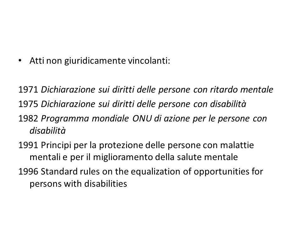 Atti non giuridicamente vincolanti: 1971 Dichiarazione sui diritti delle persone con ritardo mentale 1975 Dichiarazione sui diritti delle persone con