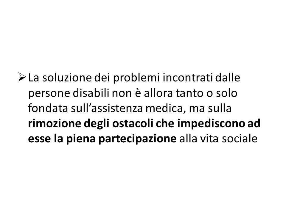 La soluzione dei problemi incontrati dalle persone disabili non è allora tanto o solo fondata sullassistenza medica, ma sulla rimozione degli ostacoli