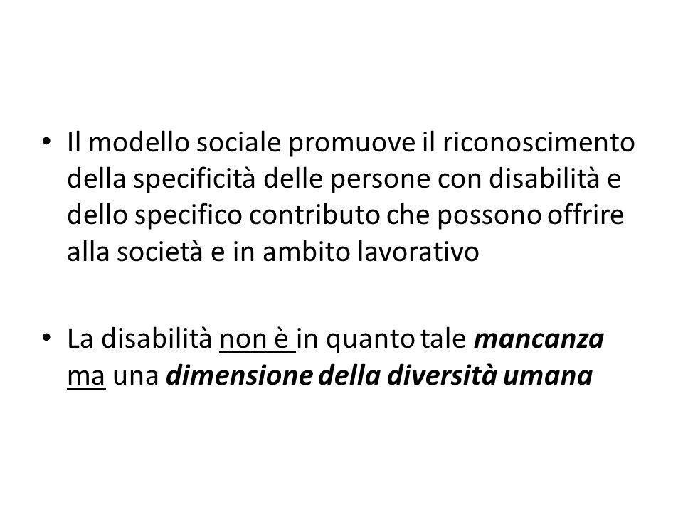Il modello sociale promuove il riconoscimento della specificità delle persone con disabilità e dello specifico contributo che possono offrire alla soc