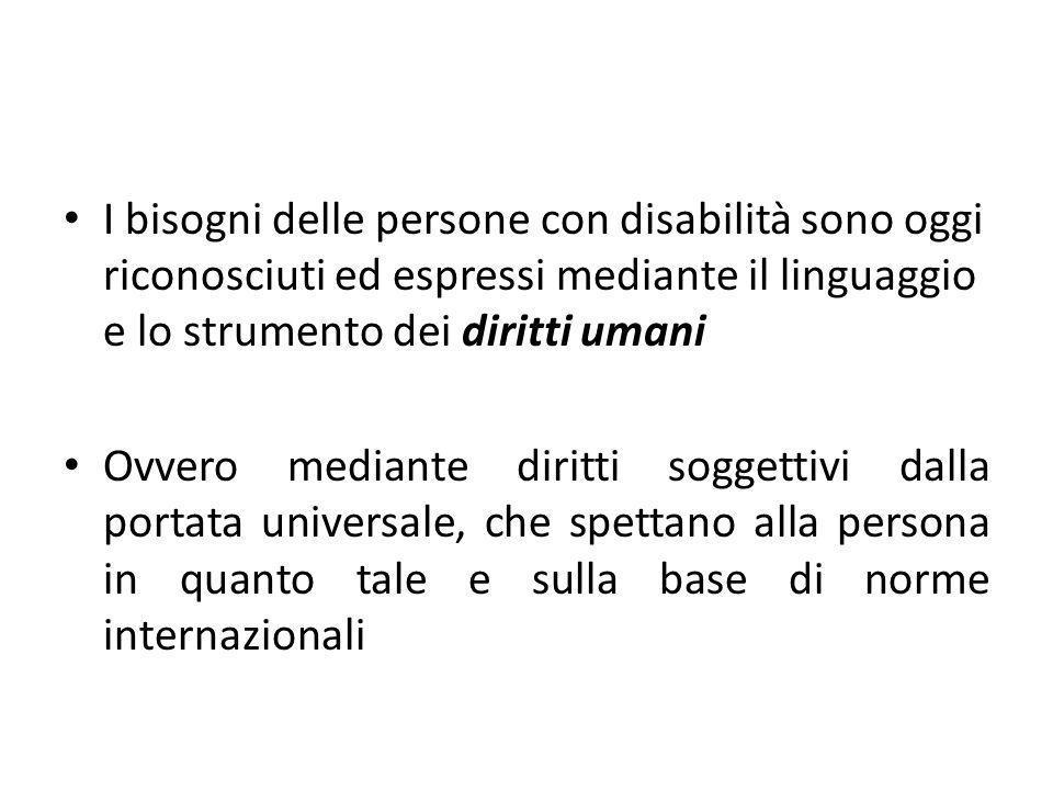 I bisogni delle persone con disabilità sono oggi riconosciuti ed espressi mediante il linguaggio e lo strumento dei diritti umani Ovvero mediante diri