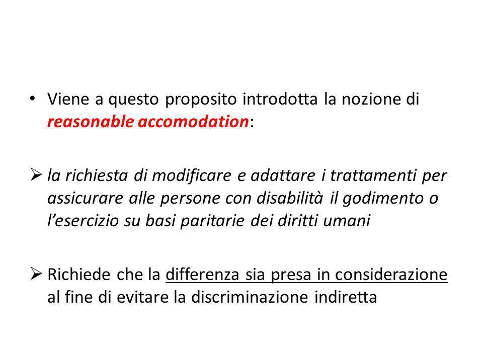 Viene a questo proposito introdotta la nozione di reasonable accomodation: la richiesta di modificare e adattare i trattamenti per assicurare alle per