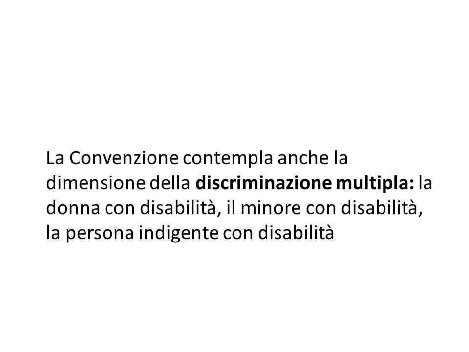 La Convenzione contempla anche la dimensione della discriminazione multipla: la donna con disabilità, il minore con disabilità, la persona indigente c