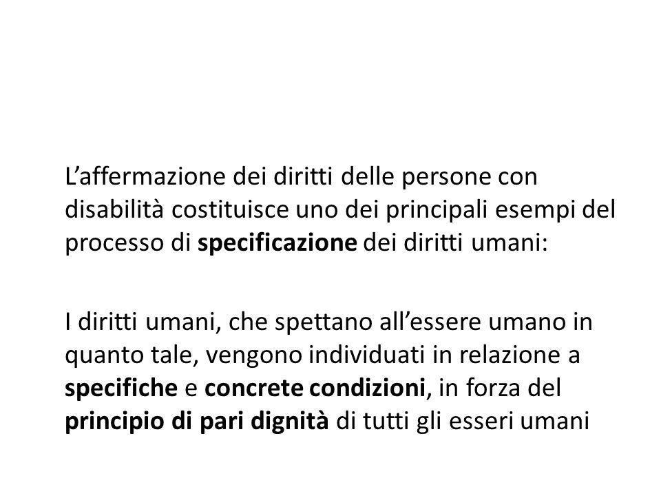 Laffermazione dei diritti delle persone con disabilità costituisce uno dei principali esempi del processo di specificazione dei diritti umani: I dirit