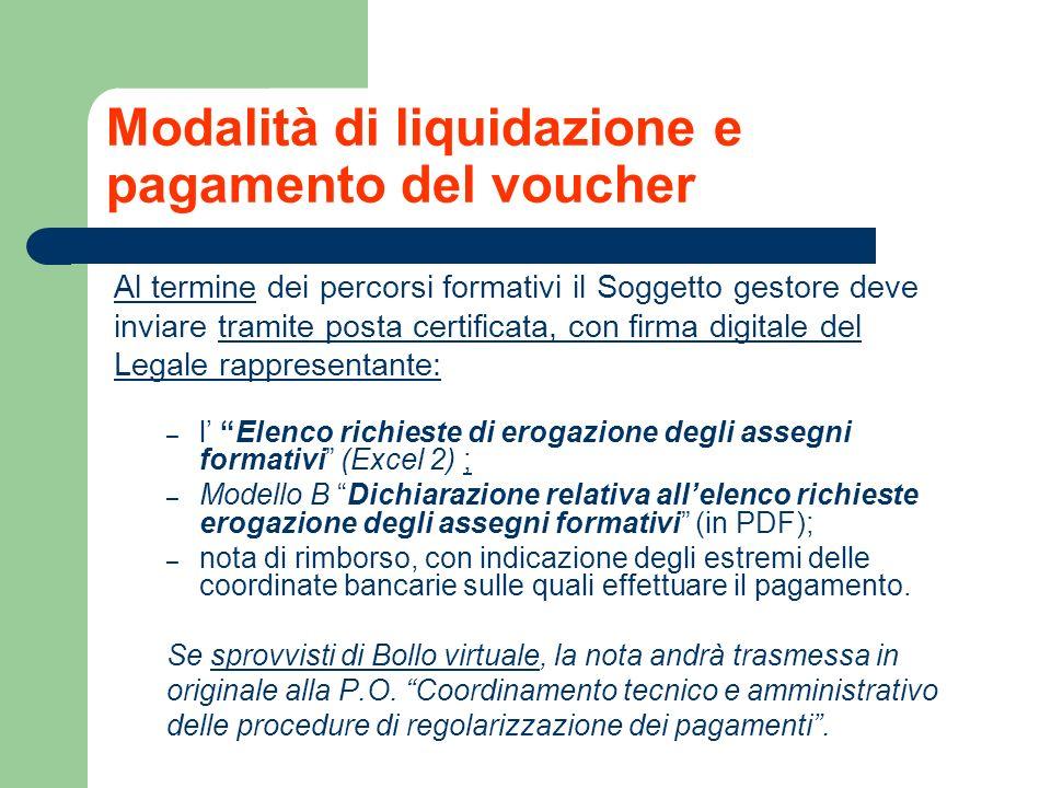 Modalità di liquidazione e pagamento del voucher Al termine dei percorsi formativi il Soggetto gestore deve inviare tramite posta certificata, con fir