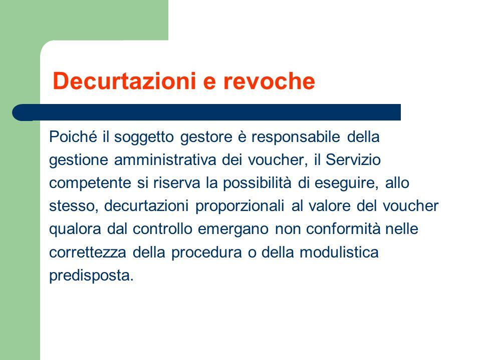 Decurtazioni e revoche Poiché il soggetto gestore è responsabile della gestione amministrativa dei voucher, il Servizio competente si riserva la possi