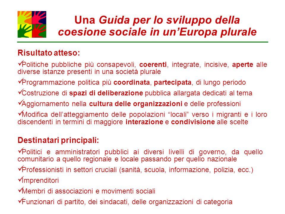 Una Guida per lo sviluppo della coesione sociale in unEuropa plurale Risultato atteso: Politiche pubbliche più consapevoli, coerenti, integrate, incis