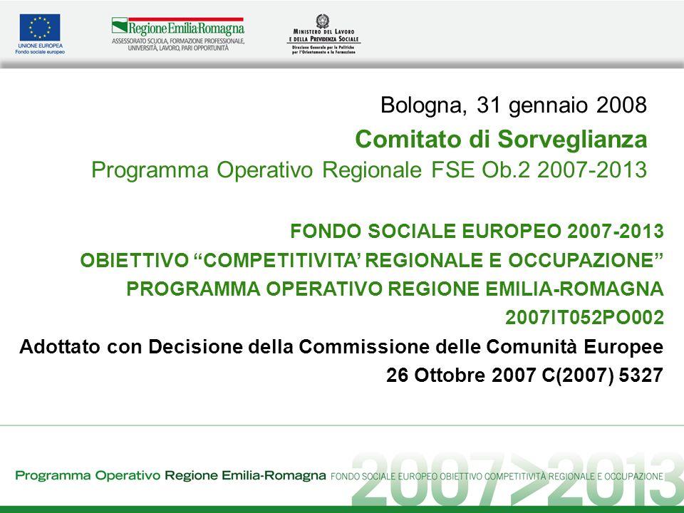 FONDO SOCIALE EUROPEO 2007-2013 OBIETTIVO COMPETITIVITA REGIONALE E OCCUPAZIONE PROGRAMMA OPERATIVO REGIONE EMILIA-ROMAGNA 2007IT052PO002 Adottato con Decisione della Commissione delle Comunità Europee 26 Ottobre 2007 C(2007) 5327 Bologna, 31 gennaio 2008 Comitato di Sorveglianza Programma Operativo Regionale FSE Ob.2 2007-2013