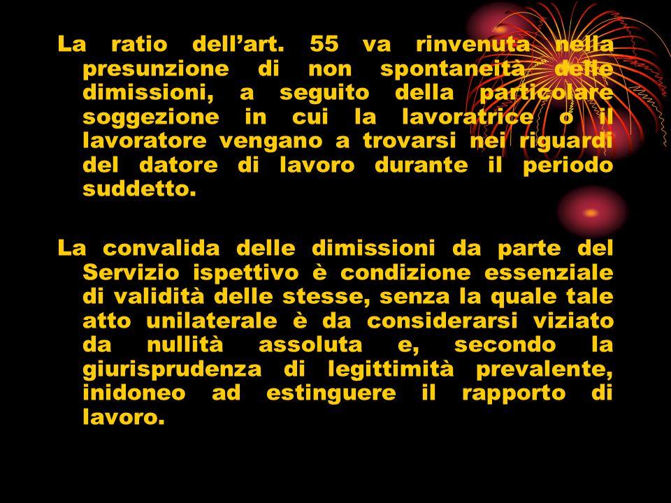La ratio dellart. 55 va rinvenuta nella presunzione di non spontaneità delle dimissioni, a seguito della particolare soggezione in cui la lavoratrice