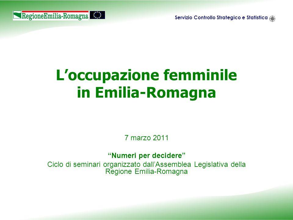 Servizio Controllo Strategico e Statistica Loccupazione femminile in Emilia-Romagna 7 marzo 2011 Numeri per decidere Ciclo di seminari organizzato dal