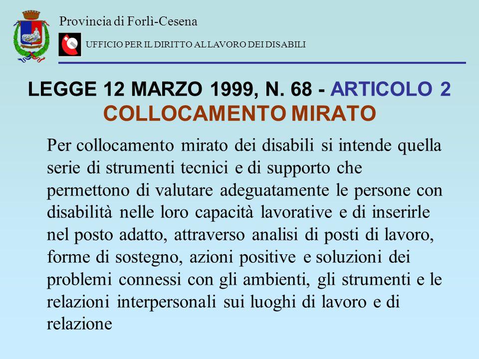 Provincia di Forlì-Cesena UFFICIO PER IL DIRITTO AL LAVORO DEI DISABILI LEGGE 12 MARZO 1999, N. 68 - ARTICOLO 2 COLLOCAMENTO MIRATO Per collocamento m