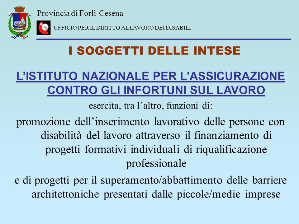 Provincia di Forlì-Cesena UFFICIO PER IL DIRITTO AL LAVORO DEI DISABILI I SOGGETTI DELLE INTESE LISTITUTO NAZIONALE PER LASSICURAZIONE CONTRO GLI INFO
