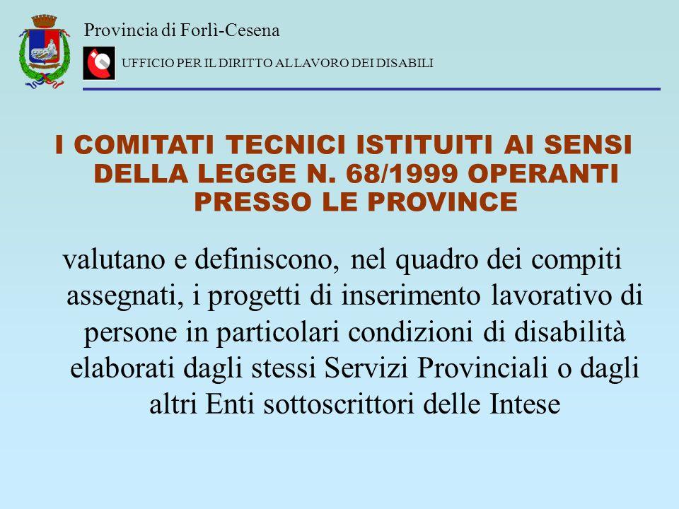 Provincia di Forlì-Cesena UFFICIO PER IL DIRITTO AL LAVORO DEI DISABILI I COMITATI TECNICI ISTITUITI AI SENSI DELLA LEGGE N. 68/1999 OPERANTI PRESSO L