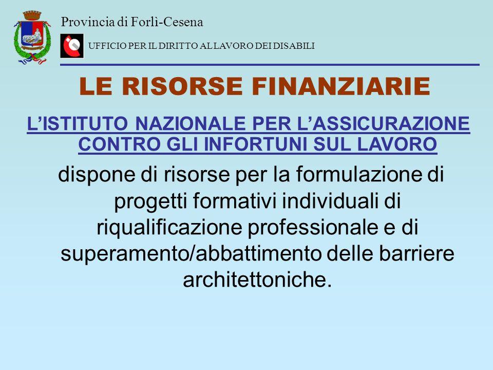 Provincia di Forlì-Cesena UFFICIO PER IL DIRITTO AL LAVORO DEI DISABILI LE RISORSE FINANZIARIE LISTITUTO NAZIONALE PER LASSICURAZIONE CONTRO GLI INFOR